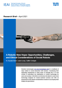 TUM April 2021 IEAI – Research Brief: A Robotic New Hope: Opportunities, Challenges, and Ethical Considerations of Social Robots